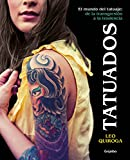 Tatuados: El mundo del tatuaje: de la transgresión a la tendencia (Ocio, entretenimiento y viajes)