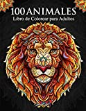 100 Animales – Libro de Colorear para Adultos: Relájate y fomenta la creatividad con más de 100...